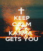 KEEP CALM BECAUSE KARMA  GETS YOU - Personalised Poster A1 size