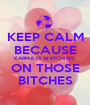 KEEP CALM BECAUSE KARMA IS WATCHING  ON THOSE BITCHES - Personalised Poster A1 size
