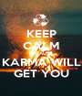 KEEP CALM BECAUSE KARMA WILL GET YOU - Personalised Poster A1 size
