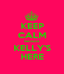 KEEP CALM because KELLY'S HERE - Personalised Poster A1 size