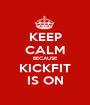 KEEP CALM BECAUSE KICKFIT IS ON - Personalised Poster A1 size