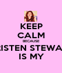 KEEP CALM BECAUSE KRISTEN STEWART IS MY - Personalised Poster A1 size