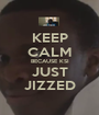 KEEP CALM BECAUSE KSI JUST JIZZED - Personalised Poster A1 size