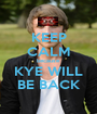 KEEP CALM because  KYE WILL BE BACK - Personalised Poster A1 size