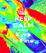 KEEP CALM Because Kyra Is Fine - Personalised Poster A1 size