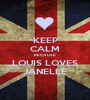 KEEP CALM BECAUSE LOUIS LOVES JANELLE - Personalised Poster A1 size