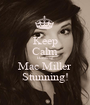 Keep Calm Because Mac Miller Stunning! - Personalised Poster A1 size