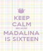KEEP CALM BECAUSE MADALINA IS SIXTEEN - Personalised Poster A1 size