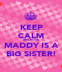 KEEP CALM BECAUSE MADDY IS A BIG SISTER! - Personalised Poster A1 size