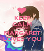KEEP CALM BECAUSE MARGARET LOVES YOU - Personalised Poster A1 size
