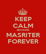 KEEP CALM BECAUSE MASRITER FOREVER - Personalised Poster A1 size