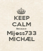 KEEP CALM Because Mijess733 MICHÆL - Personalised Poster A1 size