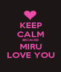 KEEP CALM BECAUSE MIRU LOVE YOU - Personalised Poster A1 size