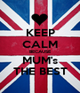 KEEP CALM BECAUSE MUM's THE BEST - Personalised Poster A1 size