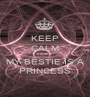 KEEP CALM Because MY BESTIE IS A PRINCESS - Personalised Poster A1 size