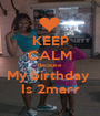 KEEP CALM Because  My birthday  Is 2marr - Personalised Poster A1 size