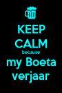 KEEP CALM because my Boeta verjaar - Personalised Poster A1 size