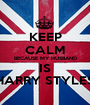 KEEP CALM BECAUSE MY HUSBAND IS HARRY STYLES - Personalised Poster A1 size