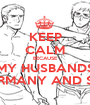 KEEP CALM BECAUSE MY HUSBANDS ARE GERMANY AND SWEDEN - Personalised Poster A1 size