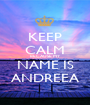 KEEP CALM BECAUSE MY NAME IS ANDREEA - Personalised Poster A1 size