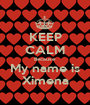 KEEP CALM Because My name is Ximena - Personalised Poster A1 size