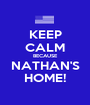KEEP CALM BECAUSE NATHAN'S HOME! - Personalised Poster A1 size
