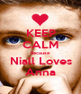 KEEP CALM Because Niall Loves Anna - Personalised Poster A1 size