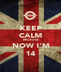 KEEP CALM BECAUSE NOW I'M 14 - Personalised Poster A1 size