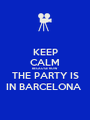 KEEP CALM BECAUSE NOW THE PARTY IS IN BARCELONA  - Personalised Poster A1 size