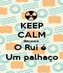 KEEP CALM Because O Rui é  Um palhaço - Personalised Poster A1 size