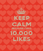 KEEP CALM BECAUSE OMG 10.000 LIKES - Personalised Poster A1 size