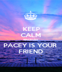 KEEP CALM BECAUSE PACEY IS YOUR  FRIEND - Personalised Poster A1 size