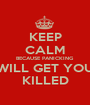 KEEP CALM BECAUSE PANICKING WILL GET YOU KILLED - Personalised Poster A1 size