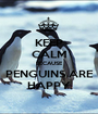 KEEP CALM BECAUSE PENGUINS ARE HAPPY - Personalised Poster A1 size