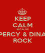 KEEP CALM BECAUSE PERCY & DINA ROCK - Personalised Poster A1 size