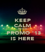 KEEP CALM Because  PROMO '13 IS HERE - Personalised Poster A1 size