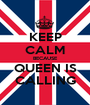 KEEP CALM BECAUSE QUEEN IS CALLING - Personalised Poster A1 size
