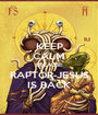 KEEP CALM BECAUSE RAPTOR-JESUS IS BACK - Personalised Poster A1 size