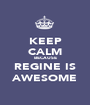 KEEP CALM BECAUSE REGINE IS AWESOME - Personalised Poster A1 size