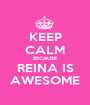 KEEP CALM BECAUSE REINA IS AWESOME - Personalised Poster A1 size