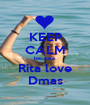 KEEP CALM because Rita love Dmas - Personalised Poster A1 size