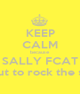 KEEP CALM because SALLY FCAT is about to rock the school - Personalised Poster A1 size