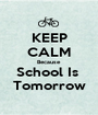KEEP CALM Because School Is  Tomorrow - Personalised Poster A1 size