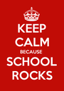 KEEP CALM BECAUSE  SCHOOL ROCKS - Personalised Poster A1 size