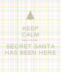 KEEP CALM BECAUSE SECRET SANTA HAS BEEN HERE - Personalised Poster A1 size