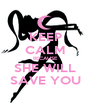 KEEP CALM BECAUSE SHE WILL SAVE YOU - Personalised Poster A1 size