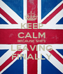 KEEP CALM BECAUSE SHE'S LEAVING FINALLY - Personalised Poster A1 size