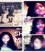 KEEP CALM BECAUSE SHES MINE - Personalised Poster A1 size