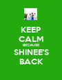 KEEP CALM BECAUSE SHINEE'S BACK - Personalised Poster A1 size