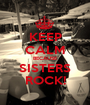 KEEP CALM BECAUSE SISTERS ROCK! - Personalised Poster A1 size